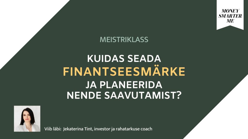 Finantseesmärkide meistriklass 12.jaan 2021 Money Smarter Me Jekaterina Tint